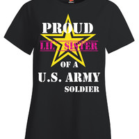 Proud Little Sister Of A U S Army Soldier - Ladies T Shirt