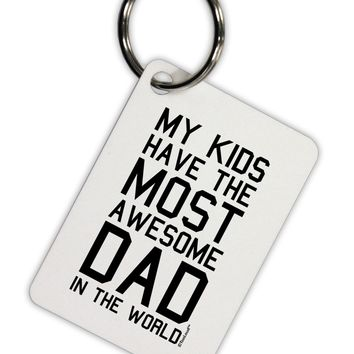 My Kids Have the Most Awesome Dad in the World Aluminum Keyring Tag