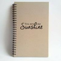 You are my sunshine, 5x8 writing journal, custom spiral notebook personalized brown kraft memory book, small sketchbook, scrapbook, romantic
