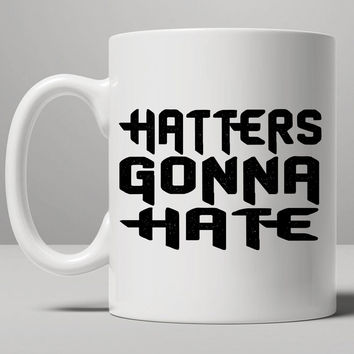 Haters Gonna Hate Mug, Tea Mug, Coffee Mug