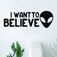 I Want to Believe Alien Wall Decal Sticker Vinyl Art Bedroom Living Room Home Decor UFO Space Funny Quote