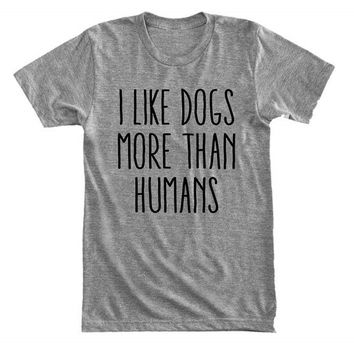 I like dogs more than humans - I don't believe in humans - Gray/White Unisex T-Shirt - 153