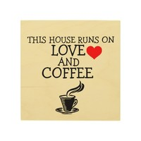 This house runs on love and coffee wood wall sign wood print