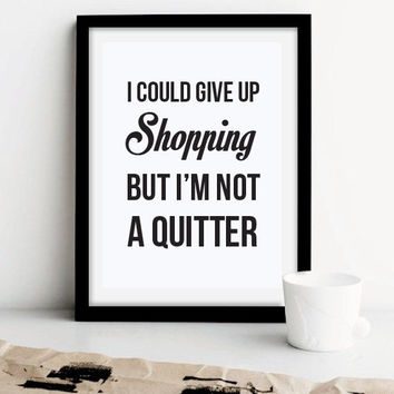 "Quote Poster, ""I Could Give Up Shopping But I'm Not A Quitter"", Wall Decor, Minimal Art, Inspiration, Print, Motivation, Typography."