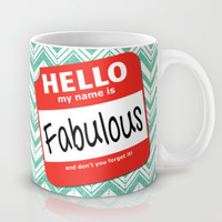 Hello My Name Is.... Fabulous!  Mug by Heather Dutton