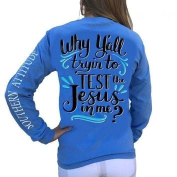 Southern Attitude Preppy Test The Jesus In Me Long Sleeve T-Shirt
