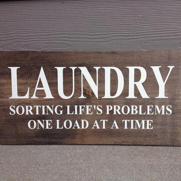 Laundry Sorting Life's Problems One Load At A Time, Wood Sign, Espresso w/cream Lettering