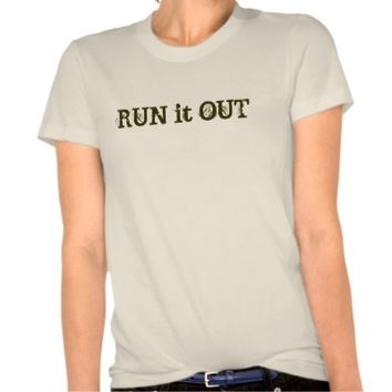 Run it Out Quote Tee Shirts from Zazzle.com