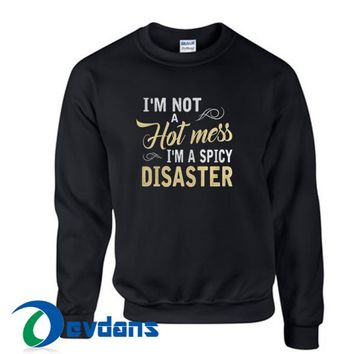 I'm Not A Hot Mess Sweatshirt Unisex Adult Size S to 3XL