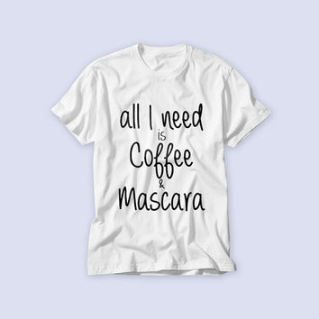 Free Shipping! All I need Is Coffee and Mascara All you need is girls T-shirt on Front