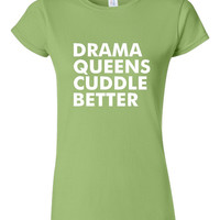GREAT Drama Queens Cuddle Better T-shirt! Funny drama queens cuddle better shirt available in a variety of sizes and colors!