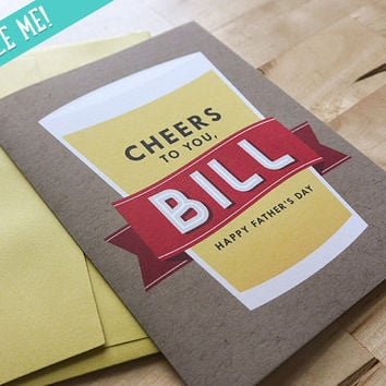"CUSTOM - Cheers to You, ""Insert Name Here""! Happy Father's Day - Father's Day Card, Father, Dad, Beer, Cheers"