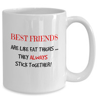 Best Friends Are Like Fat Thighs They Always Stick Together!   Gift for Her BFFs