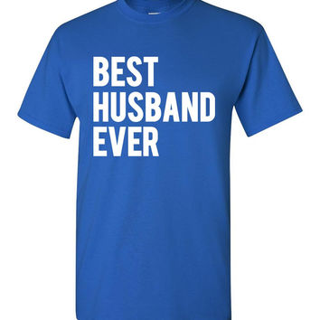 Best Husband Ever Shirt - Great Fathers Day Gift Idea