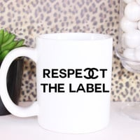 Cute Respect the Label Coffee Mug - Tea cup - wedding gift - Bridal Shower - coffee cup - cute brides gift - birthday present