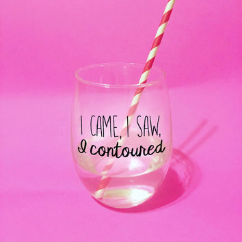 I Came, I Saw, I Contoured // 21 oz Stemless Wine Glass. Unique Wine Glass. Cute Wine Glass. Makeup Lover Wine Glass. I Came Saw Contoured