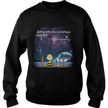 Snoopy and charlie brown look up at the stars and not down at your feet stephen hawking shirt Sweatshirt Unisex