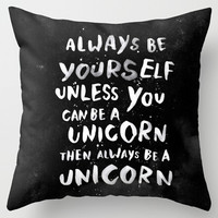 "Pillow  ""Always be yourself. Unless you can be a unicorn, then always be a unicorn """