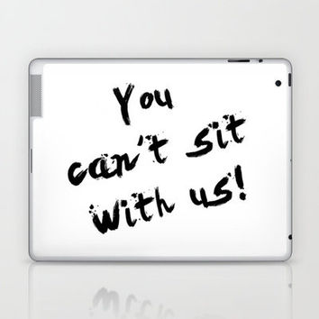 You Can't Sit With Us! - quote from the movie Mean Girls Laptop & iPad Skin by AllieR