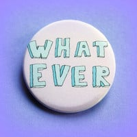Whatever - button badge 1.5 Inch