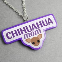 Necklace Chihuahua Mom - Pendant, Dog Lover Gift, Mom Gift, Mothers Day Gift, Unique Jewelry, Dog Necklace, Statement Necklace, Gift for Her