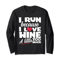 I Run Because I Love Wine Too Much Long Sleeve T-Shirt