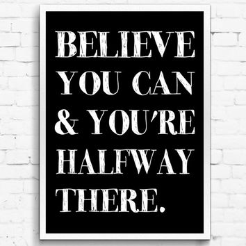 Believe You Can And You're Halfway There Black & White Wall Print, Digital Download Decor, Digital Art, Printable Wall Poster