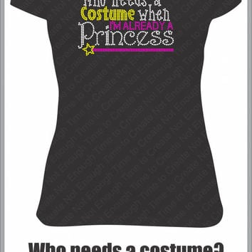 Who Needs a Costume When I'm Already a Princess Women's Rhinestone T-Shirt