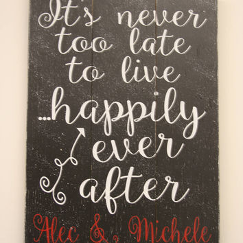 Wood Sign It's Never Too Late To Live Happily Ever After Anniversary Gift Wood Wall Art Wall Decor Wood Plaque Personalized Sign