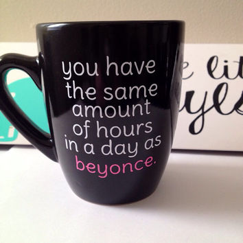 Same as Beyoncé. coffee mug