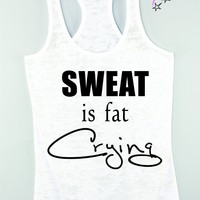 Sweat is Fat Crying Womens Workout Tank