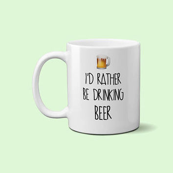 Funny Beer Lover Coffee Mug  - I'd rather be drinking beer  mug - Vodka - Wine - Gin - Tequila - Funny mug - Office Gift - Design  045