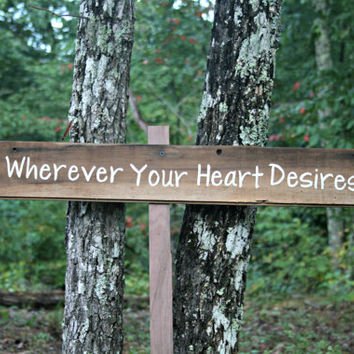 Wedding Sign - Sit Wherever Your Heart Desires - Wooden, Rustic, Reclaimed Lumber, Photo Prop, Guest Seating Sign