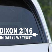 Daryl Dixon for President 2016 In Daryl We Trust Die Cut Vinyl Decal Sticker