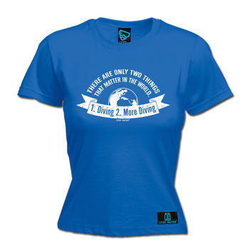 Open Water Women's There Are Only Two Things 1 . Diving 2 . More Diving Scuba Diving T-Shirt