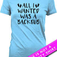Funny Pregnancy Shirt Pregnancy Announcement Baby Announcement All I Wanted Was A Backrub New Baby Shirt Maternity Tops Ladies Tee MAT-556