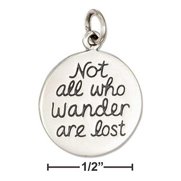 """STERLING SILVER ROUND """"NOT ALL WHO WANDER ARE LOST"""" CHARM"""