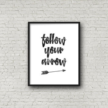FOLLOW YOUR ARROW,Printable Art,Printable Quote,Arrow Digital Art,Inspirational Quote,Follow Your Dreams,Positive Quote,Typography,Quotes