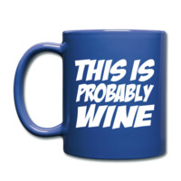 This Is Probably Wine Full Color Mug