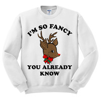 White Crewneck I'm So Fancy Rudolph Reindeer You Already Know Ugly Christmas Sweatshirt Sweater Jumper Pullover