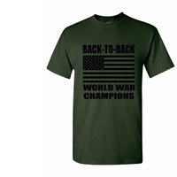 Back to Back world war champions - Novelty T-Shirt  - military pride, army navy air force marines