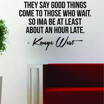 Kanye West Good Things Quote Decal Sticker Wall Vinyl Art Music Lyrics Home Decor Yeez