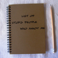 List of stupid people who annoy me - 5 x 7 journal