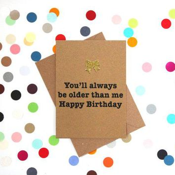 """""""You'll Always Be Older"""" Happy Birthday Wishes For Friend Card"""