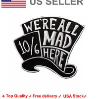 Mad Hatter Iron on / sew on Embroidery Patch Badge Embroidered Alice in Wonderland Applique Motif We are all Mad here 10/6
