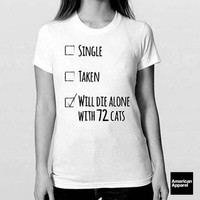 """""""Single, Taken, Will Die Alone with 72 Cats"""""""