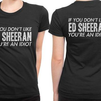 DCCKL83 Ed Sheeran You Are An Idiot 2 Sided Womens T Shirt