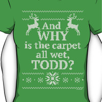 "Christmas Vacation ""And WHY is the carpet all wet, TODD?"" Women's T-Sh"