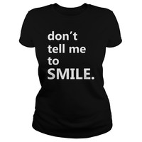 Dont Tell Me To Smile Shirt