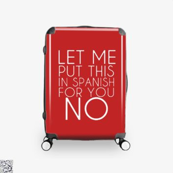 Let Me Put This In Spanish For You No, Funny Suitcase